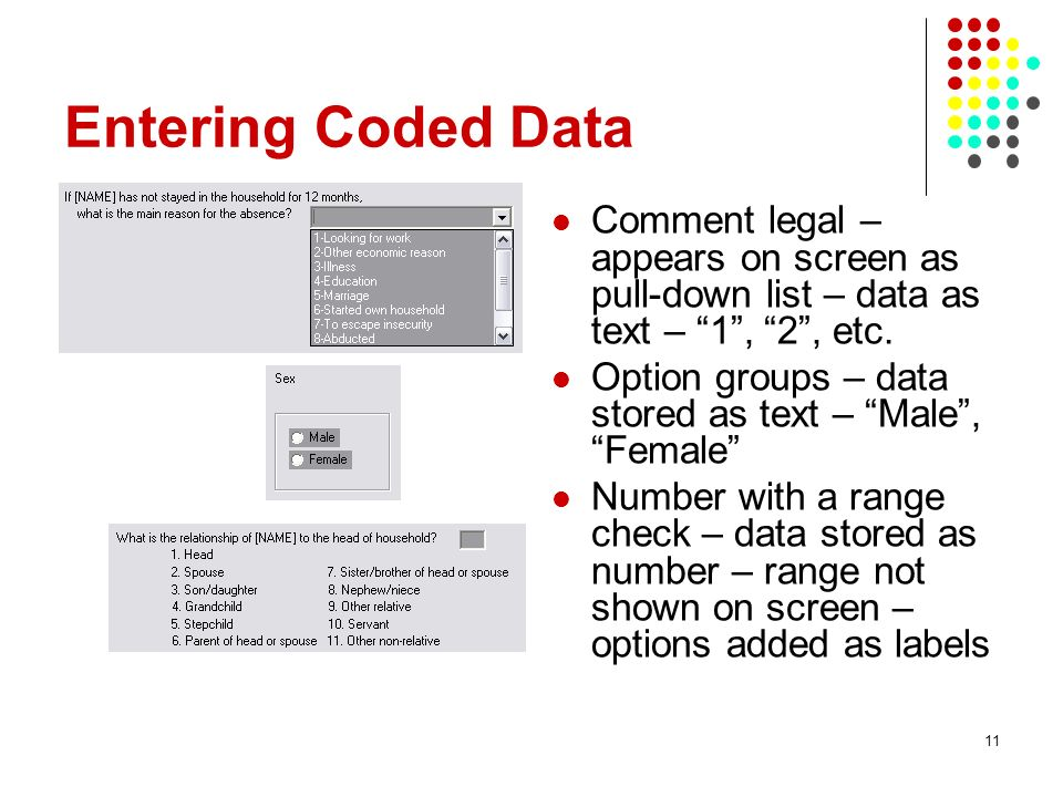 Entering Coded Data Comment legal – appears on screen as pull-down list – data as text – 1 , 2 , etc.