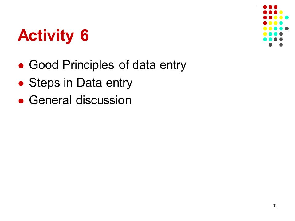 Activity 6 Good Principles of data entry Steps in Data entry