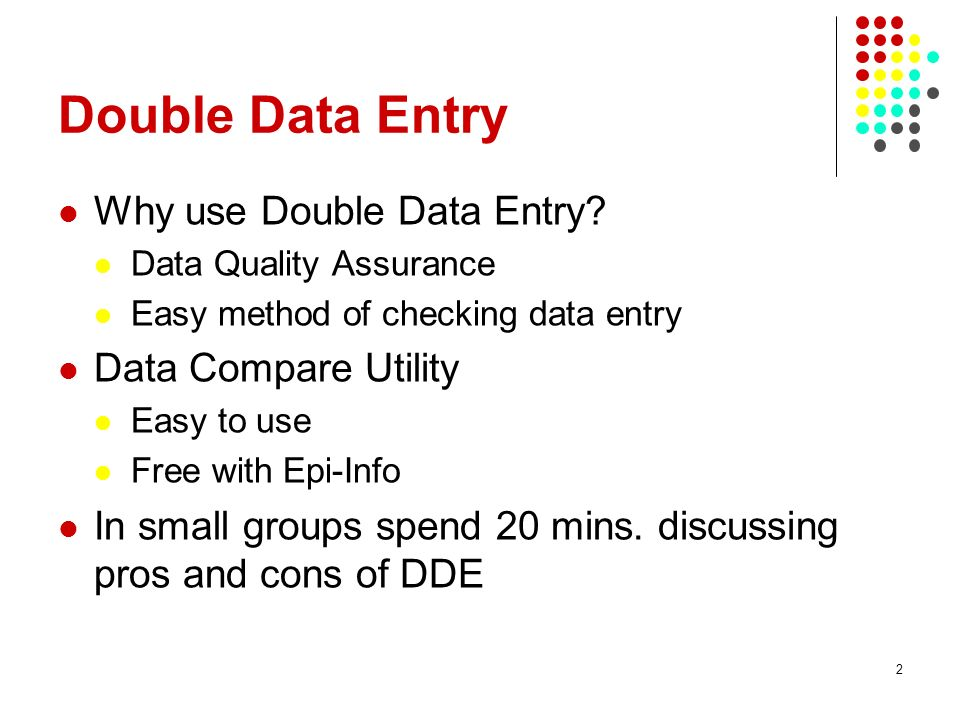 Double Data Entry Why use Double Data Entry Data Compare Utility