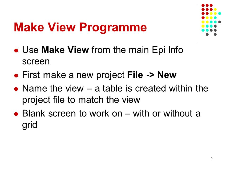Make View Programme Use Make View from the main Epi Info screen