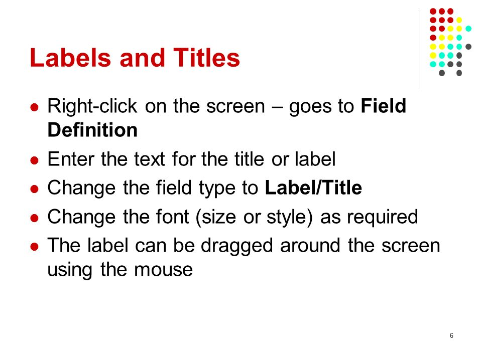 Labels and Titles Right-click on the screen – goes to Field Definition