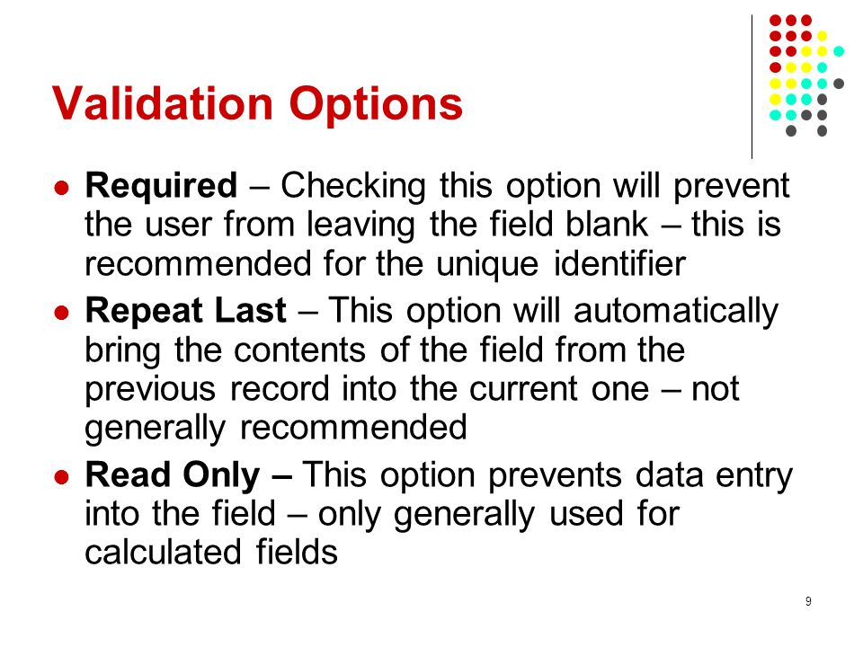 Validation Options Required – Checking this option will prevent the user from leaving the field blank – this is recommended for the unique identifier.