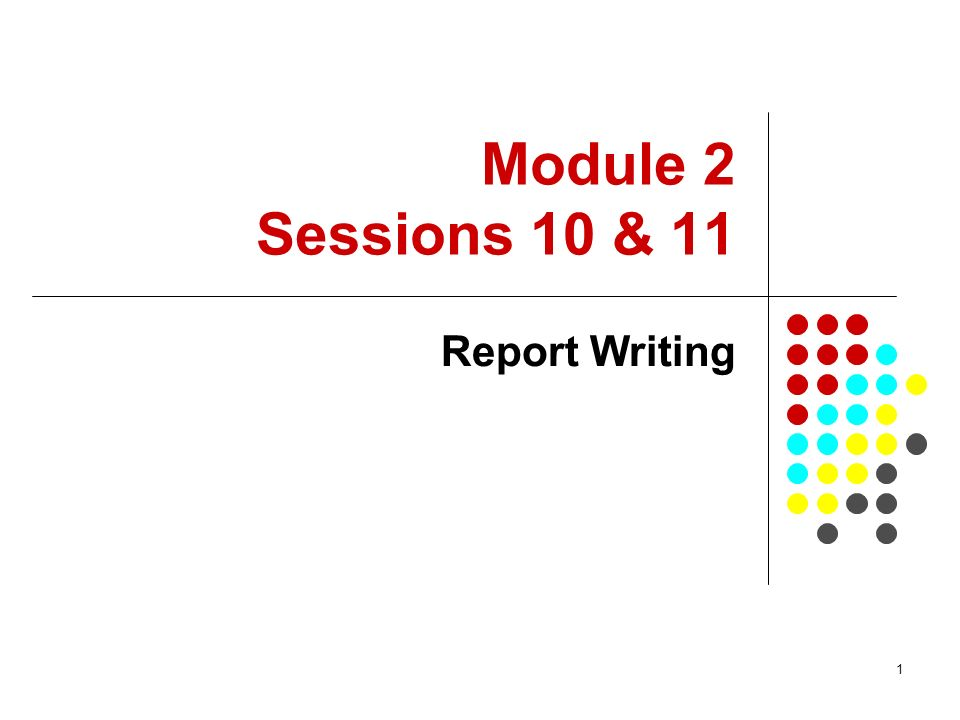 Module 2 Sessions 10 & 11 Report Writing