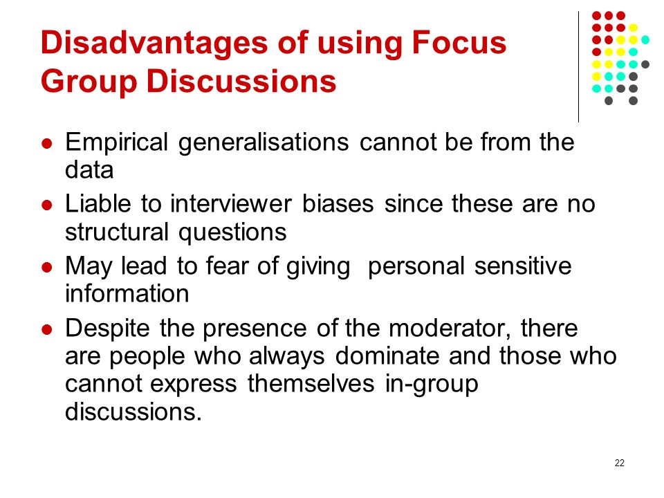 Disadvantages of using Focus Group Discussions