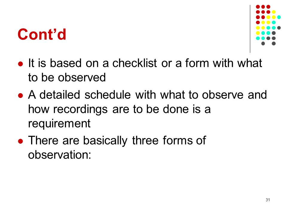 Cont'd It is based on a checklist or a form with what to be observed