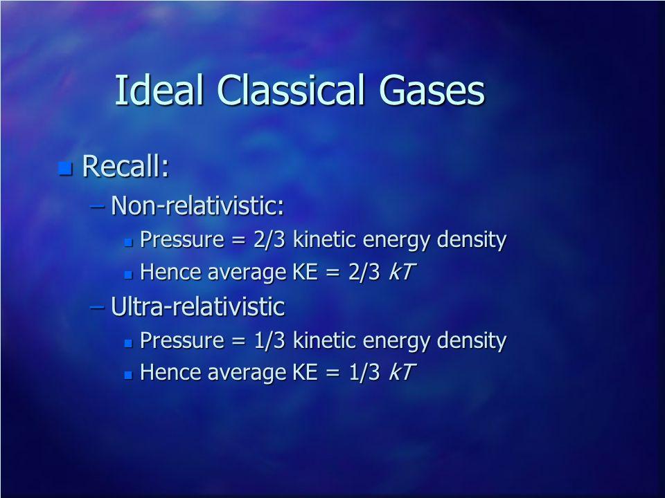 Ideal Classical Gases Recall: Non-relativistic: Ultra-relativistic
