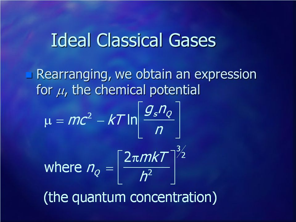 Ideal Classical Gases Rearranging, we obtain an expression for m, the chemical potential