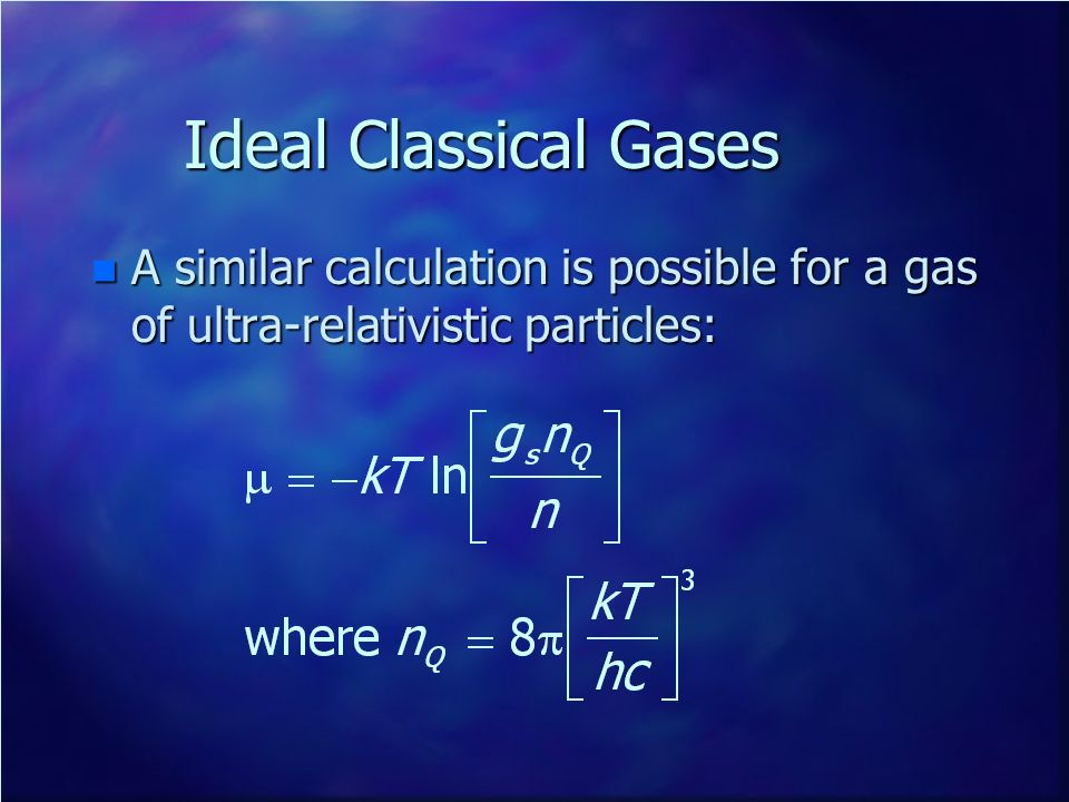 Ideal Classical Gases A similar calculation is possible for a gas of ultra-relativistic particles: