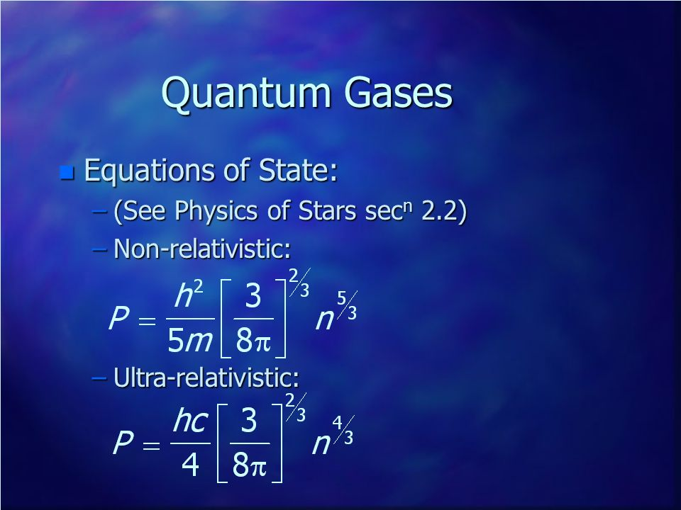 Quantum Gases Equations of State: (See Physics of Stars secn 2.2)