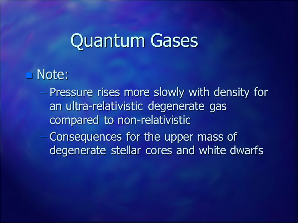 Quantum Gases Note: Pressure rises more slowly with density for an ultra-relativistic degenerate gas compared to non-relativistic.