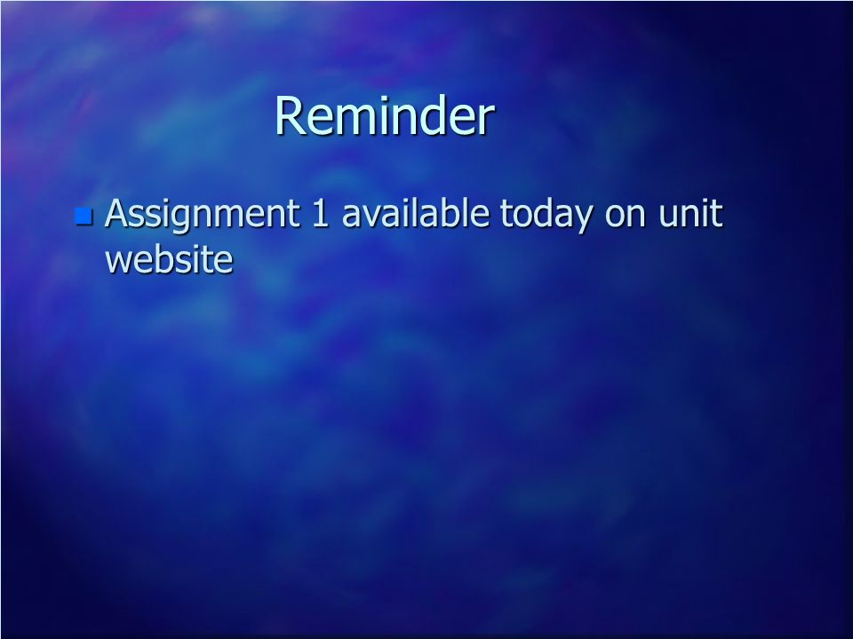 Reminder Assignment 1 available today on unit website