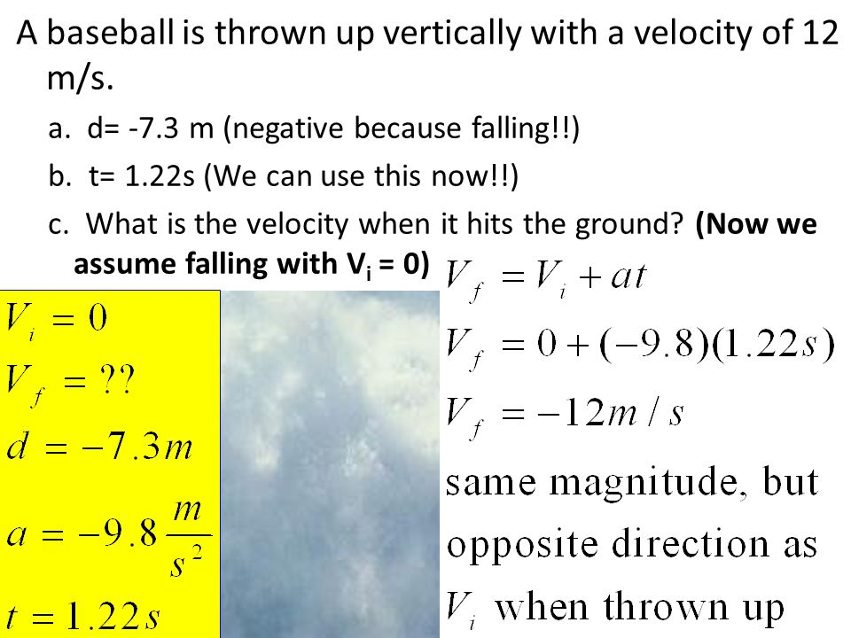 Practice A baseball is thrown up vertically with a velocity of 12 m/s.