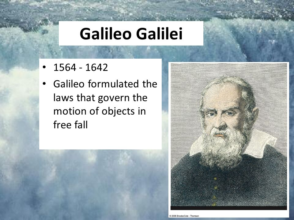 Galileo Galilei Galileo formulated the laws that govern the motion of objects in free fall.