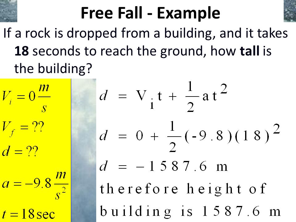 Free Fall - Example If a rock is dropped from a building, and it takes 18 seconds to reach the ground, how tall is the building