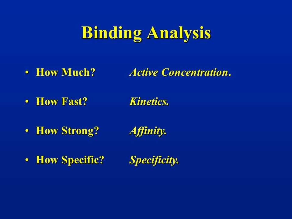 Binding Analysis How Much Active Concentration. How Fast Kinetics.