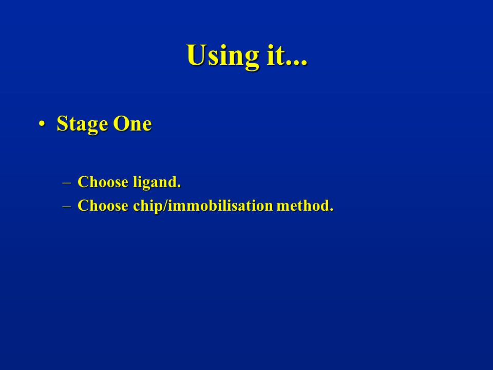 Using it... Stage One Choose ligand.