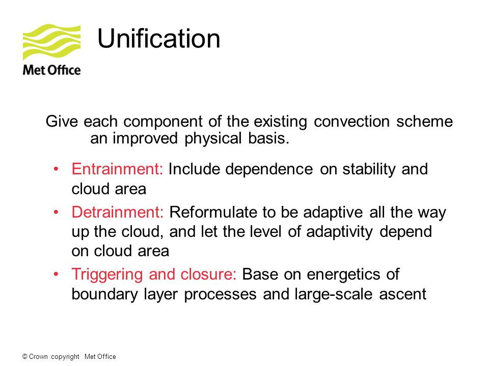 Unification Give each component of the existing convection scheme an improved physical basis.