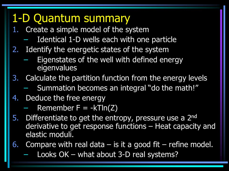1-D Quantum summary Create a simple model of the system
