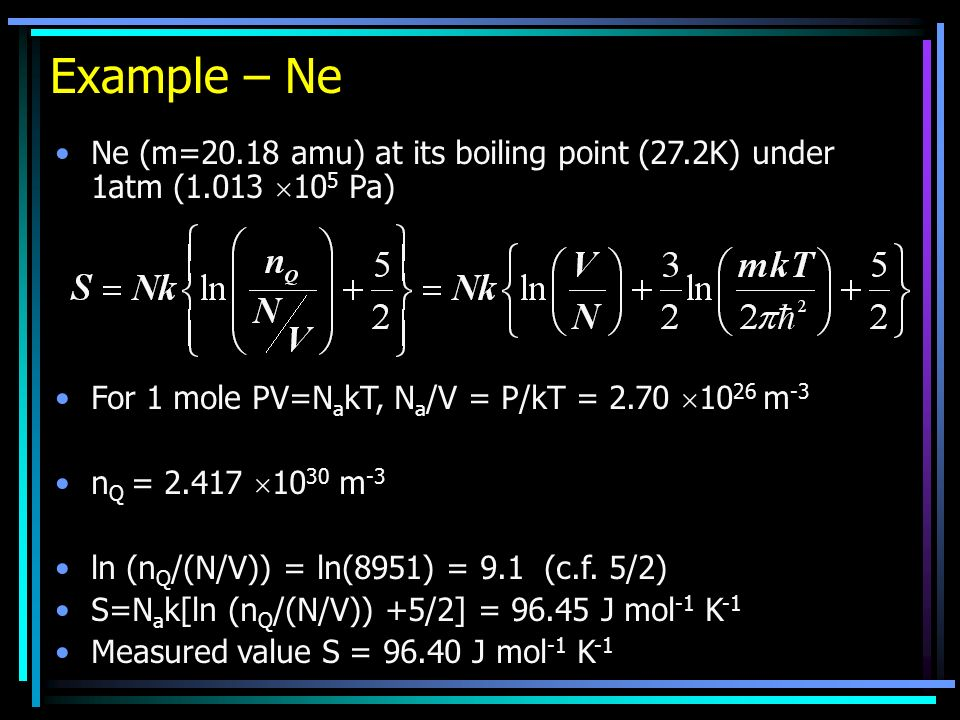 Example – Ne Ne (m=20.18 amu) at its boiling point (27.2K) under 1atm (1.013 105 Pa) For 1 mole PV=NakT, Na/V = P/kT = 2.70 1026 m-3.