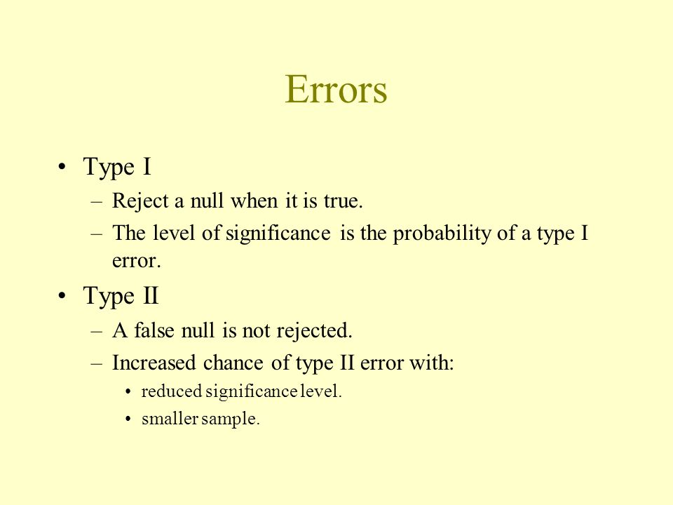 Errors Type I Type II Reject a null when it is true.