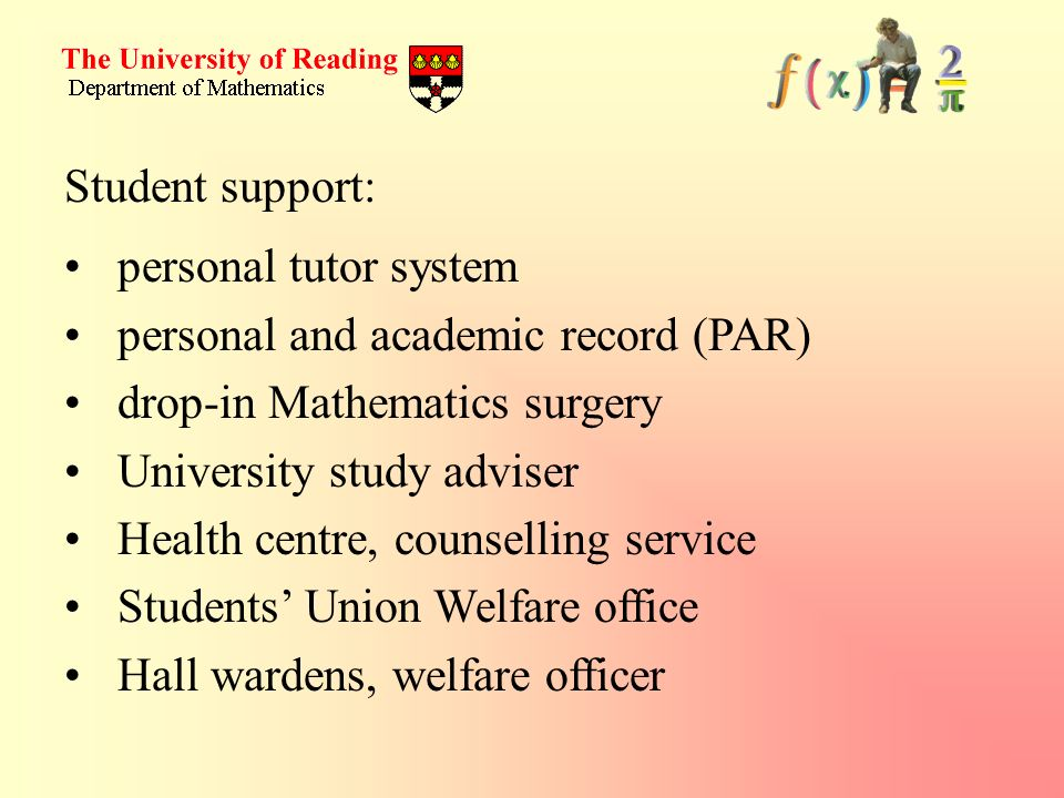 Student support: personal tutor system. personal and academic record (PAR) drop-in Mathematics surgery.