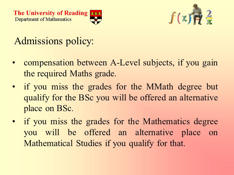 Admissions policy: compensation between A-Level subjects, if you gain the required Maths grade.