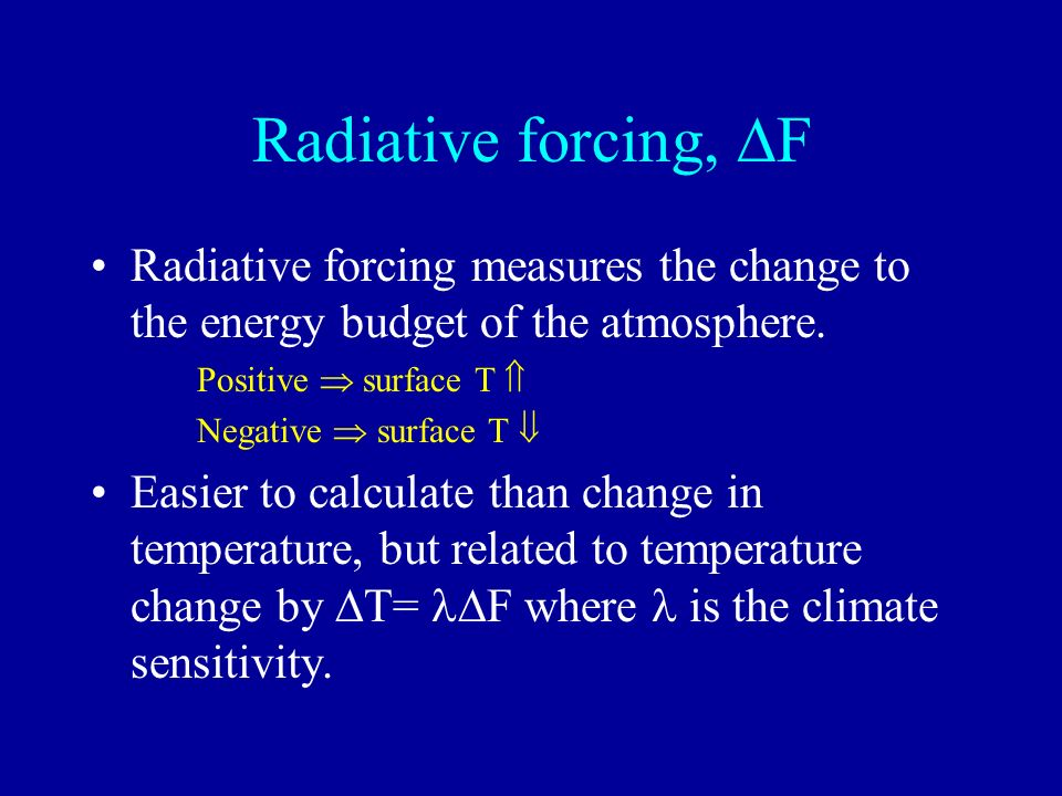 Radiative forcing, F Radiative forcing measures the change to the energy budget of the atmosphere.