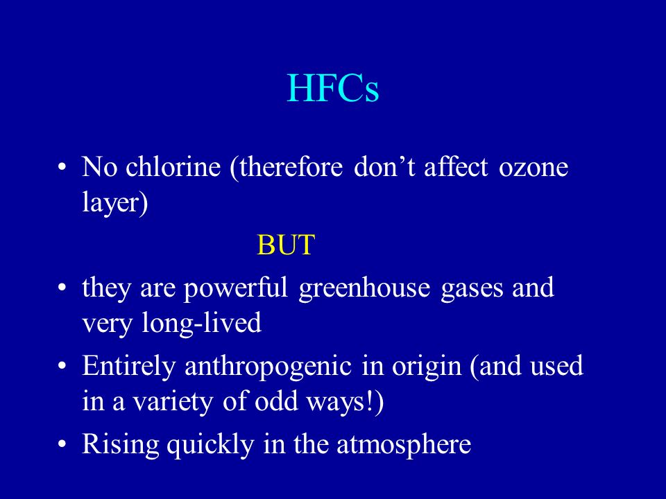 HFCs No chlorine (therefore don't affect ozone layer) BUT