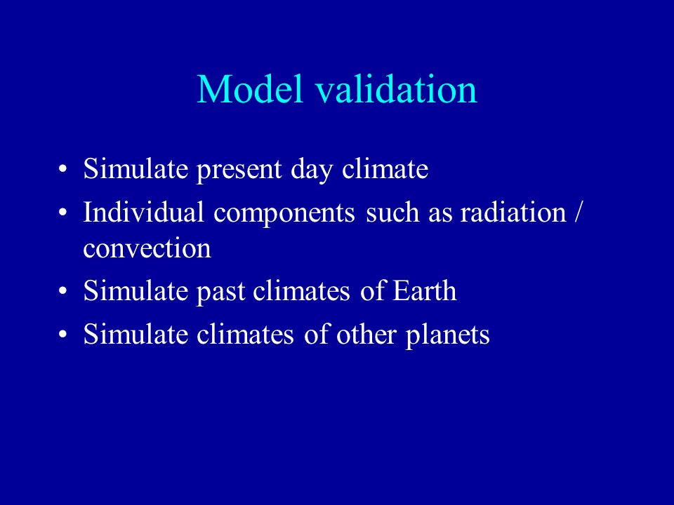 Model validation Simulate present day climate