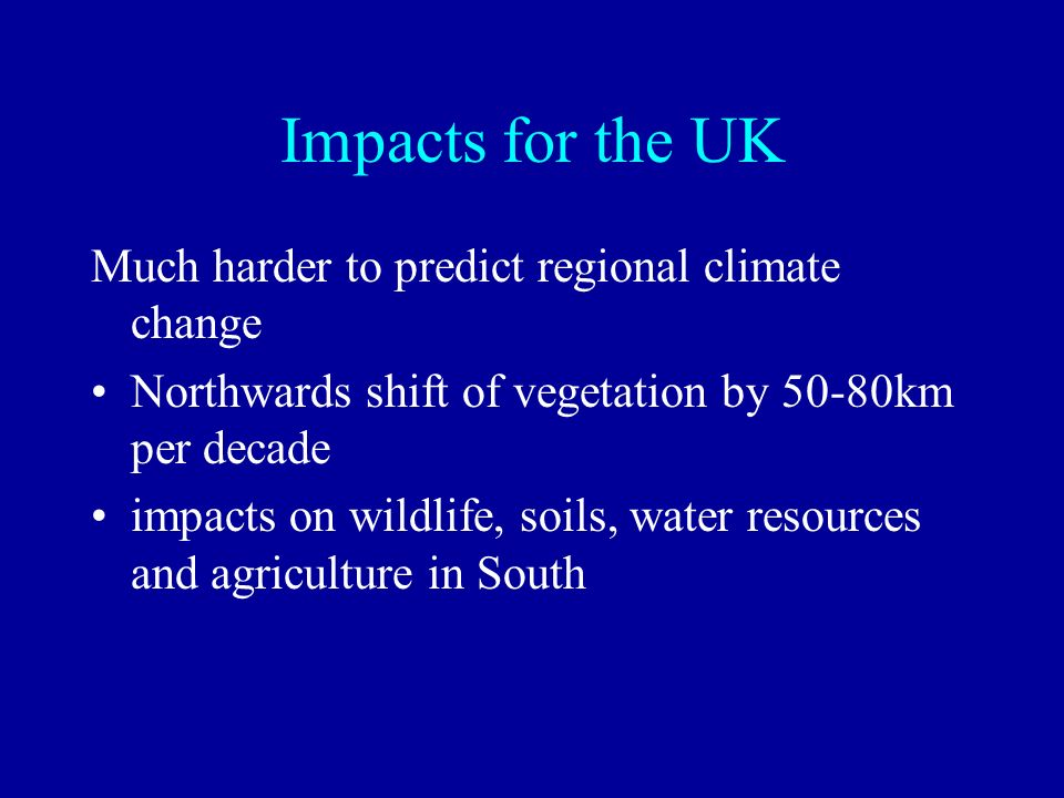 Impacts for the UK Much harder to predict regional climate change