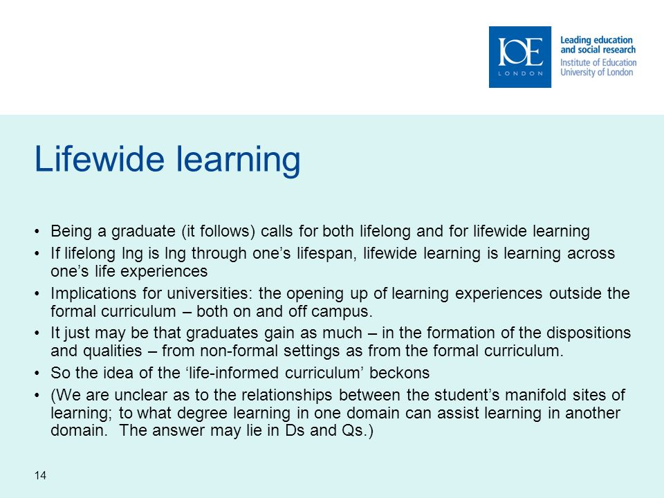 Lifewide learning Being a graduate (it follows) calls for both lifelong and for lifewide learning.
