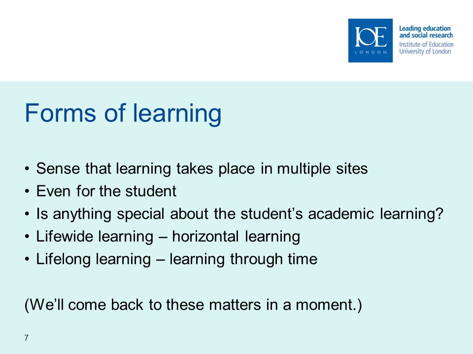 Forms of learning Sense that learning takes place in multiple sites