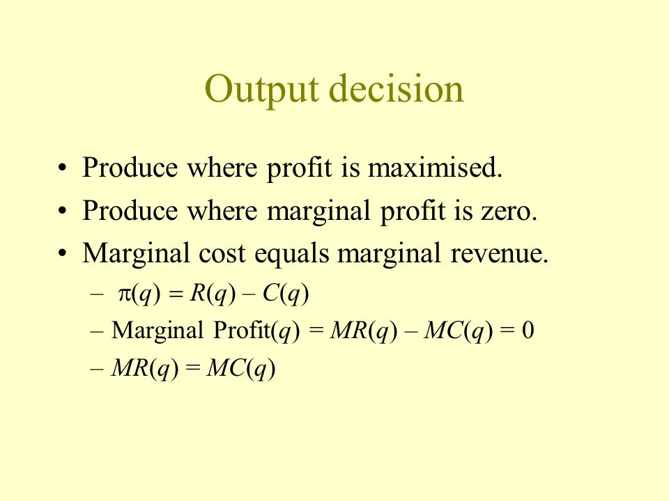 Output decision Produce where profit is maximised.