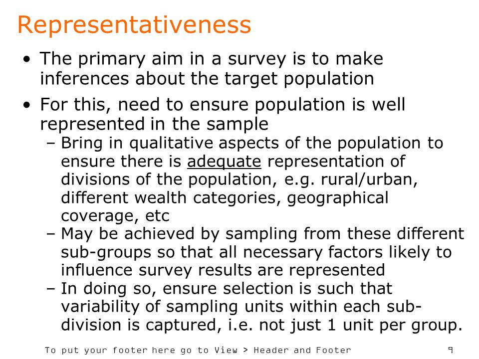 Representativeness The primary aim in a survey is to make inferences about the target population.