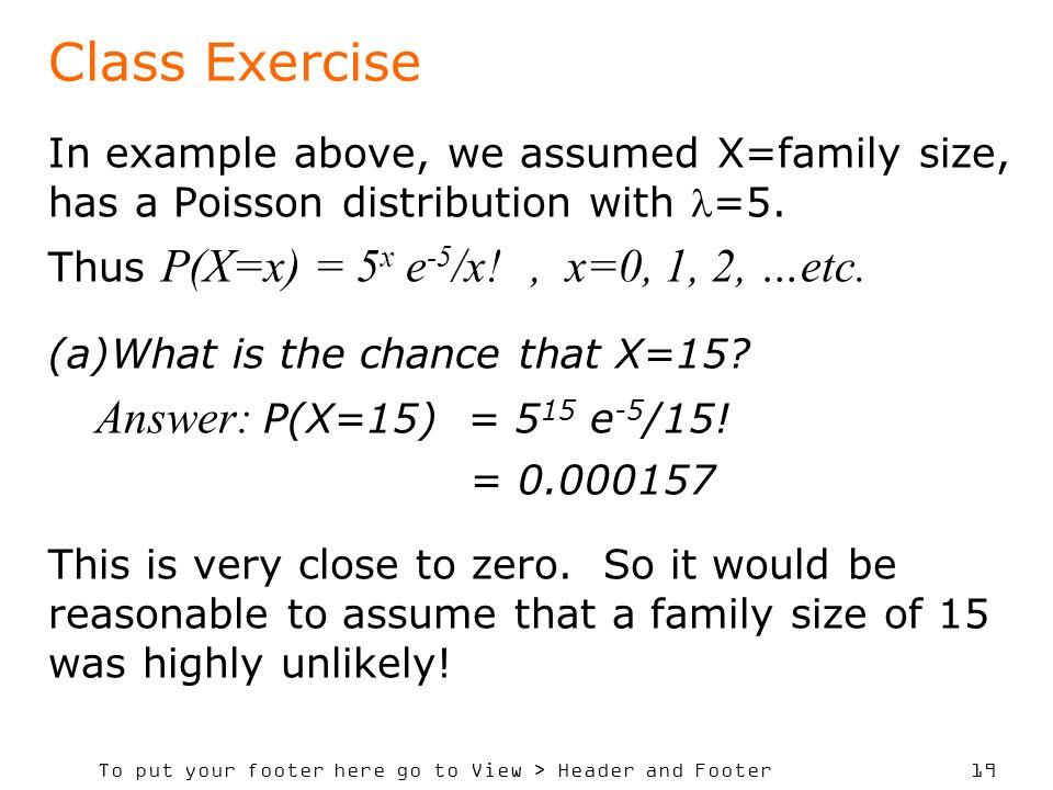 Class Exercise Answer: P(X=15) = 515 e-5/15!