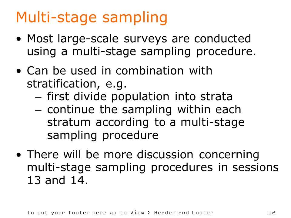 Multi-stage sampling Most large-scale surveys are conducted using a multi-stage sampling procedure.