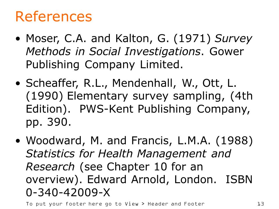 References Moser, C.A. and Kalton, G. (1971) Survey Methods in Social Investigations. Gower Publishing Company Limited.