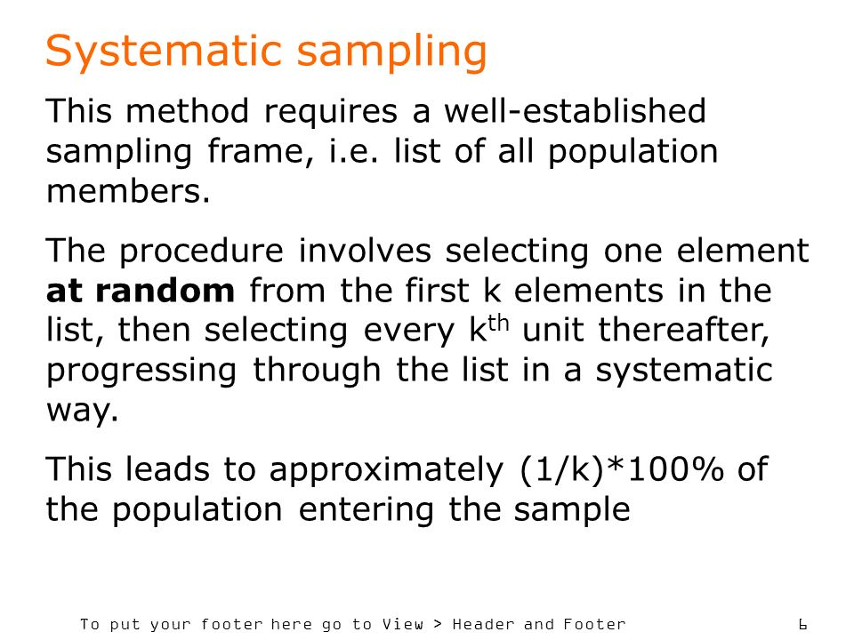 Systematic sampling This method requires a well-established sampling frame, i.e. list of all population members.