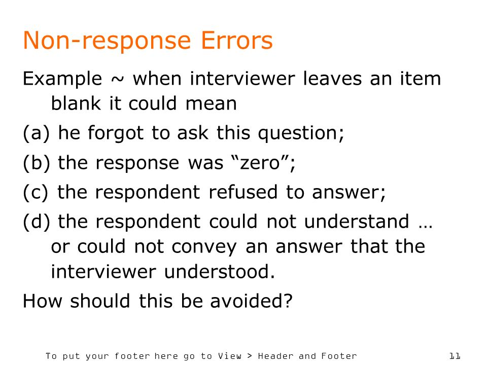 Non-response Errors Example ~ when interviewer leaves an item blank it could mean. he forgot to ask this question;