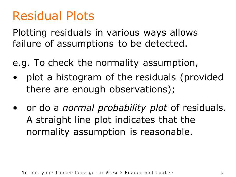 Residual Plots Plotting residuals in various ways allows