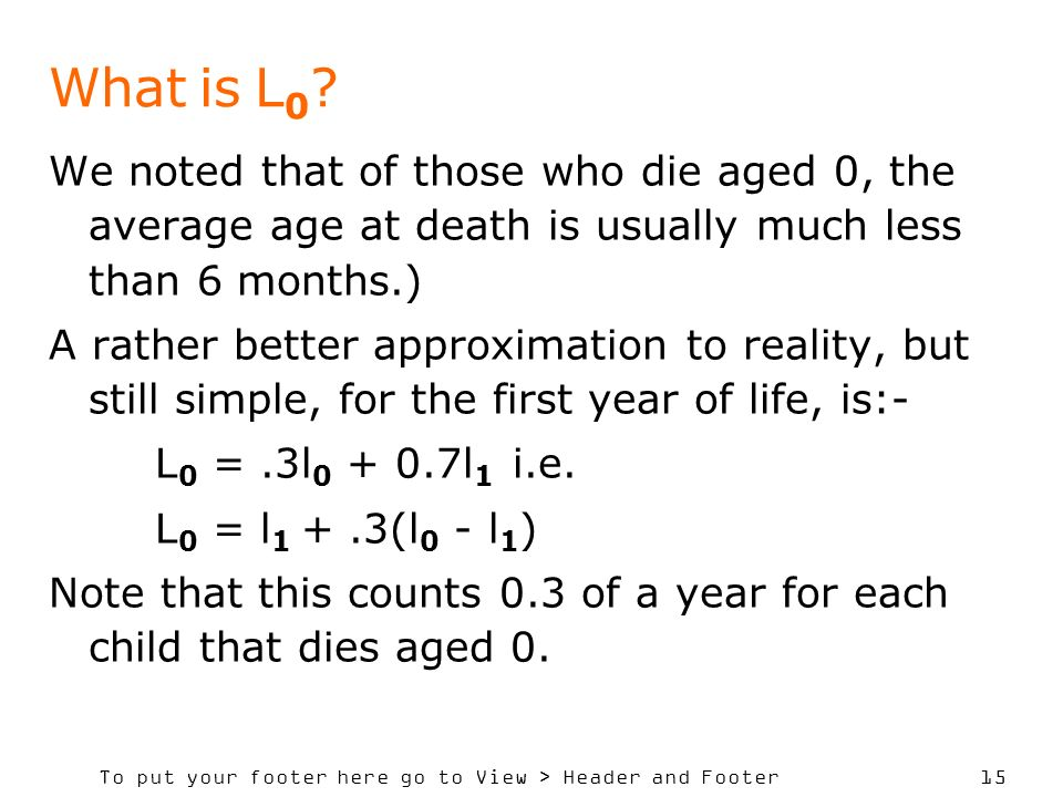 What is L0 We noted that of those who die aged 0, the average age at death is usually much less than 6 months.)
