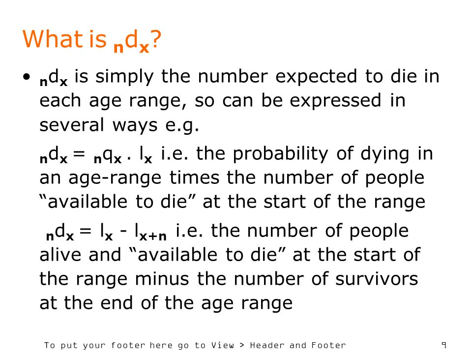 What is ndx ndx is simply the number expected to die in each age range, so can be expressed in several ways e.g.