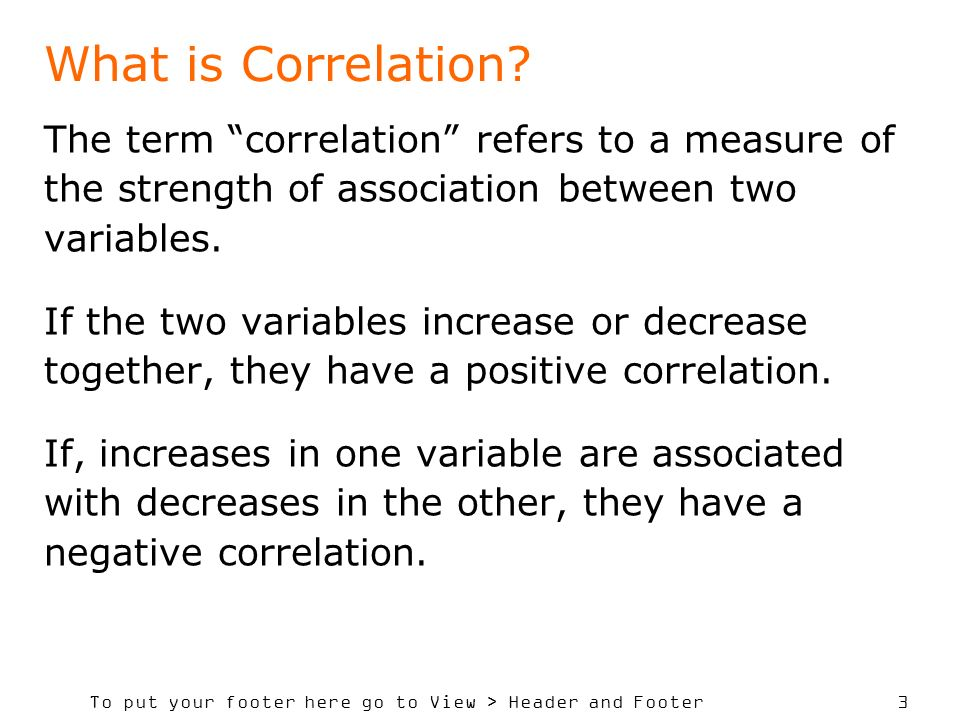 What is Correlation The term correlation refers to a measure of the strength of association between two variables.