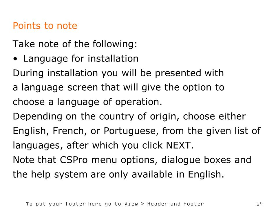 Points to note Take note of the following: Language for installation. During installation you will be presented with.