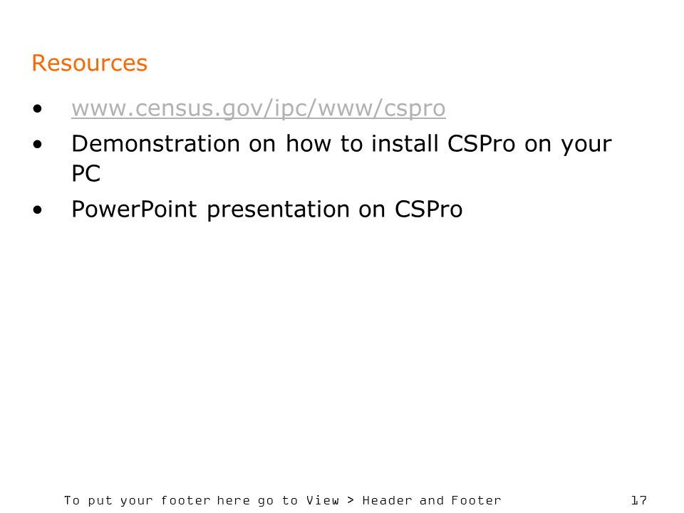 Resources   Demonstration on how to install CSPro on your PC.