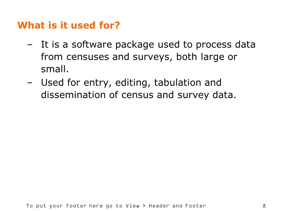 What is it used for It is a software package used to process data from censuses and surveys, both large or small.