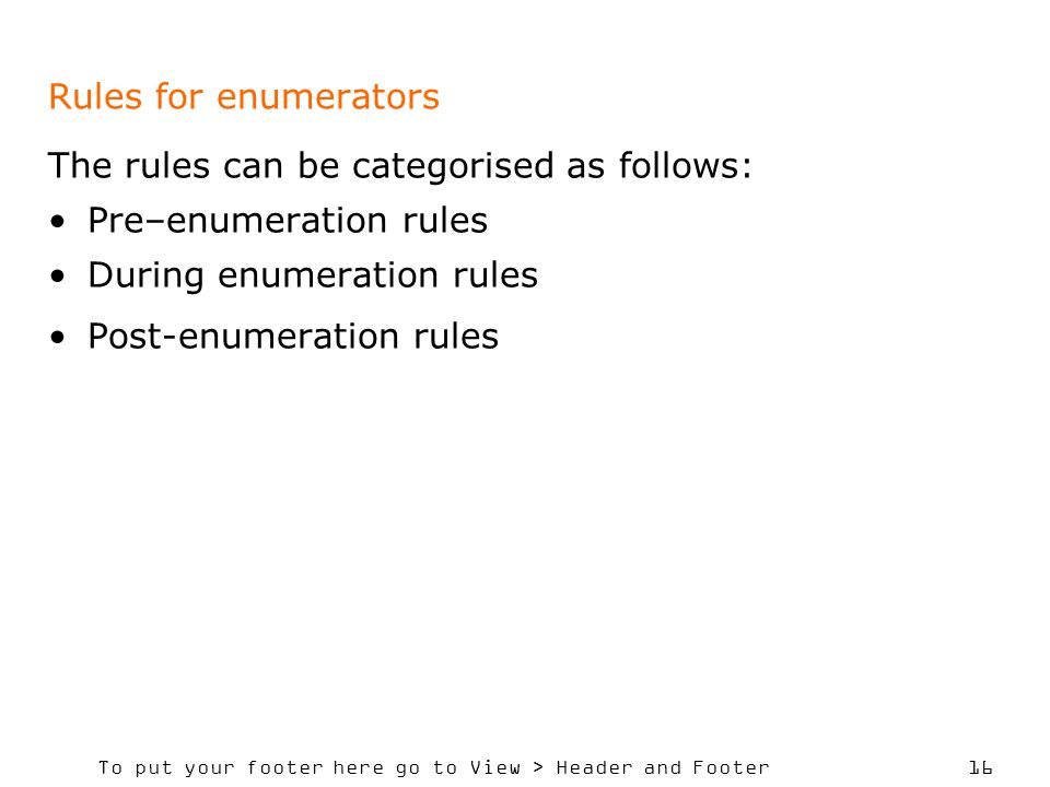 Rules for enumerators The rules can be categorised as follows: Pre–enumeration rules. During enumeration rules.