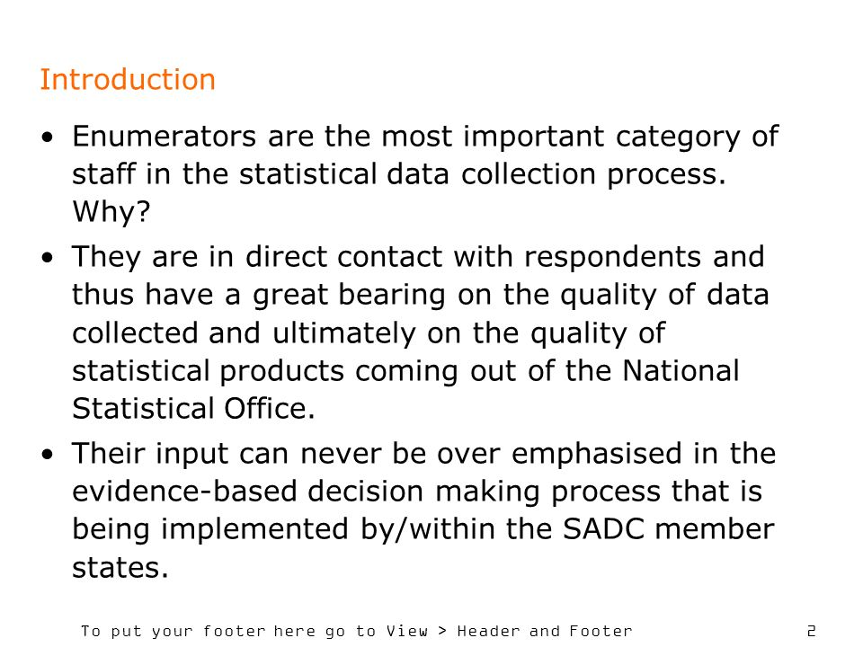 Introduction Enumerators are the most important category of staff in the statistical data collection process. Why