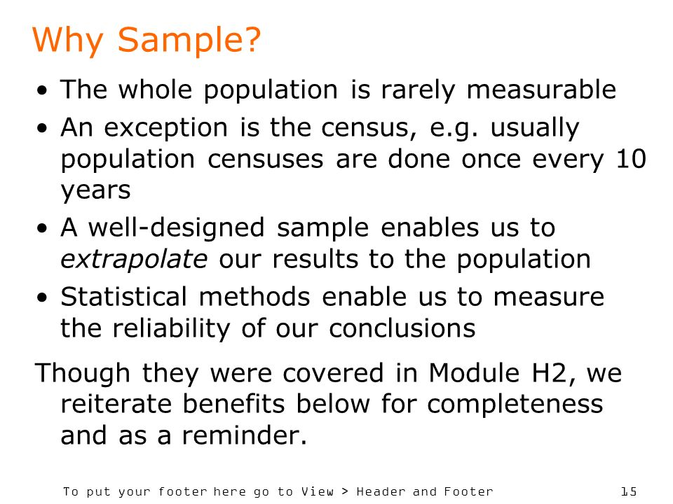 Why Sample The whole population is rarely measurable