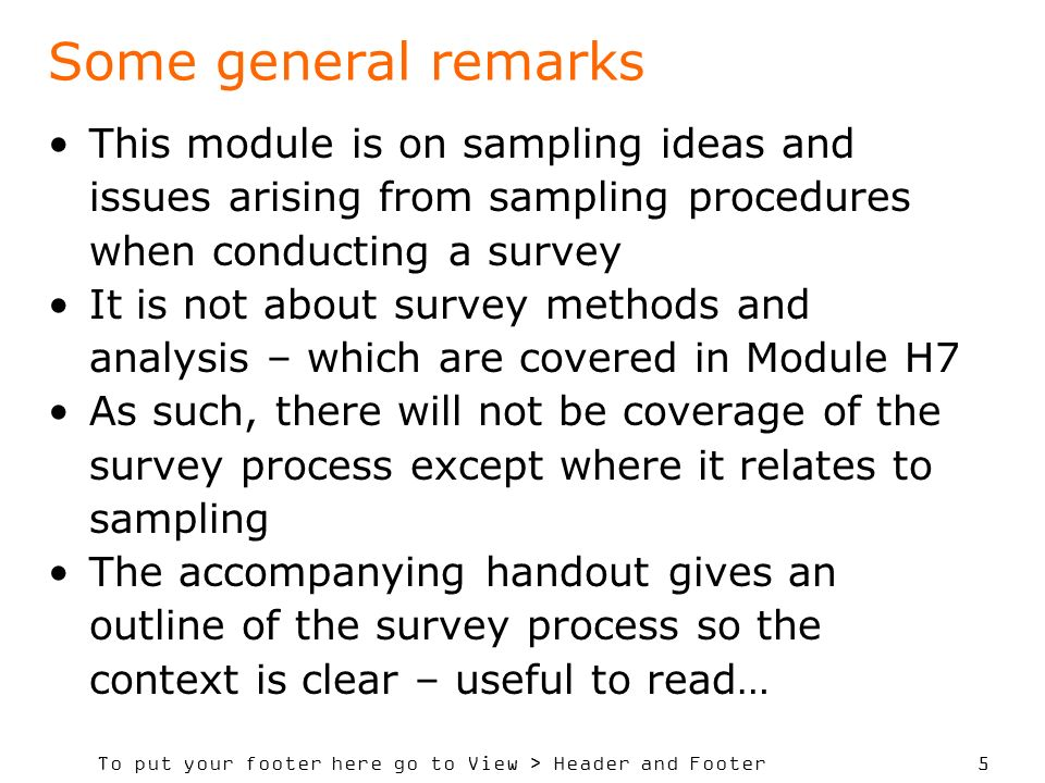 Some general remarks This module is on sampling ideas and issues arising from sampling procedures when conducting a survey.